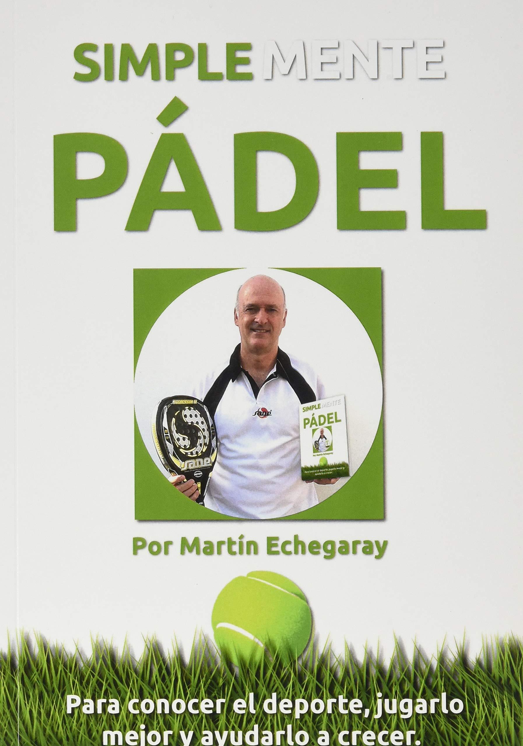 Simplemente pádel: Amazon.es: Echegaray Vales, Martín: Libros