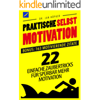 Praktische Selbstmotivation: 22 einfache Zaubertricks für spürbar mehr Motivation - Bonus: Die 163 besten Motivationssprüche