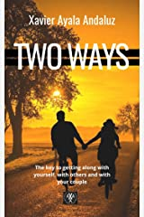 """""""TWO WAYS"""": How to believe in oneself, get along with others and the couple. Kindle Edition"""