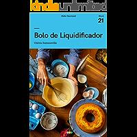 Bolos de Liquidificador: Tá na Mesa (e-book 21)