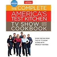 The Complete America's Test Kitchen TV Show Cookbook 2001-2021: Every Recipe from the HIt TV Show Along with Product…