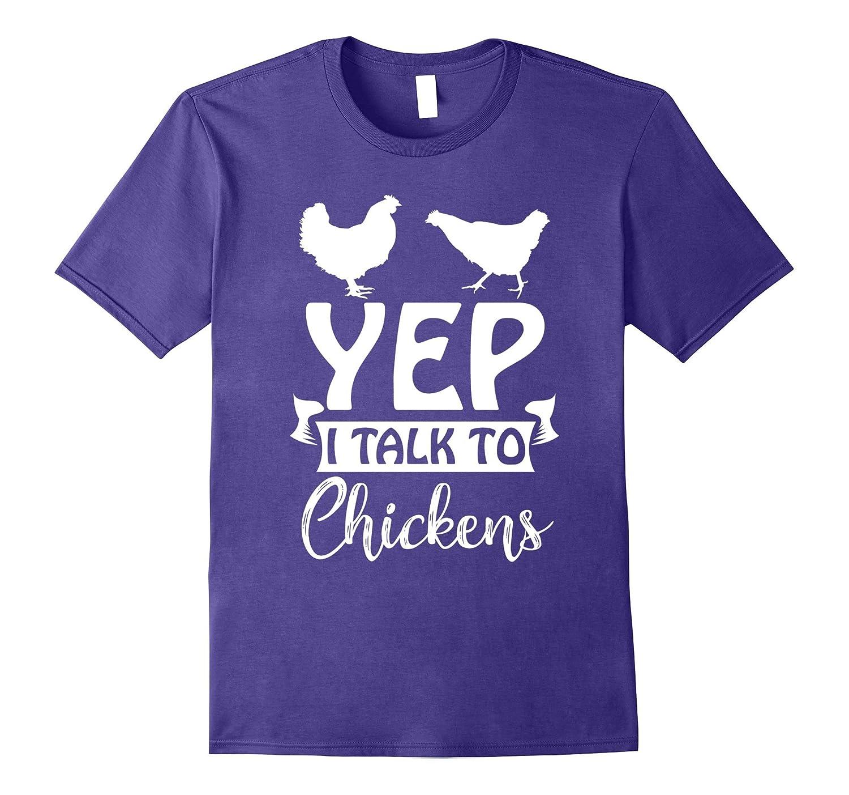 Chicken Lady T-Shirt - Yep I Talk To Chickens-T-Shirt