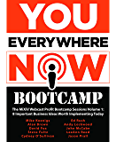 You Everywhere Now Bootcamp: The MiXiV Webcast Profit Bootcamp Sessions Volume 1: 8 Important Business Ideas Worth Implementing Today