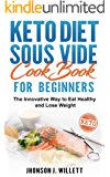 Keto Diet Sous Vide Cookbook for Beginners: The Innovative Way to Eat Healthy and Lose Weight