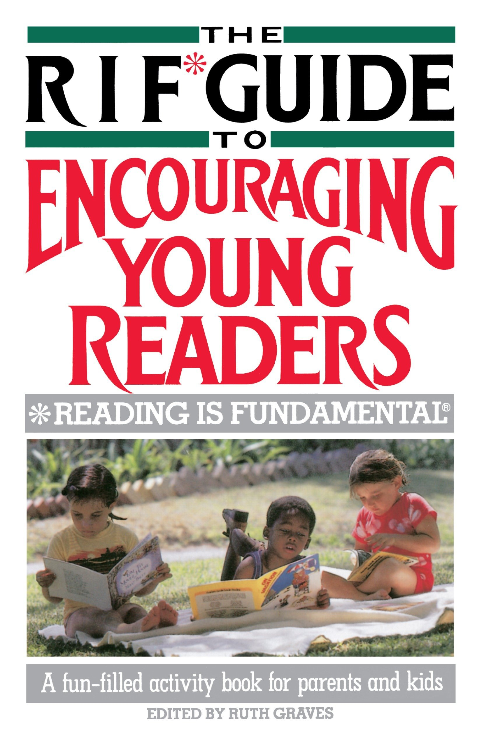 The RIF* Guide to Encouraging Young Readers: *Reading Is Fundamental