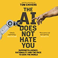 The AI Does Not Hate You: The Rationalists and Their Quest to Save the World