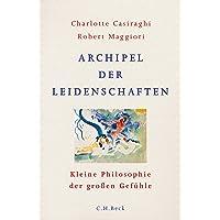 Archipel der Leidenschaften: Kleine Philosophie der großen Gefühle