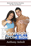 Bodyweight Exercise Bible: Bodyweight Workout Routines For Men And Women (home workouts, build muscle, home exercise, burn fat)