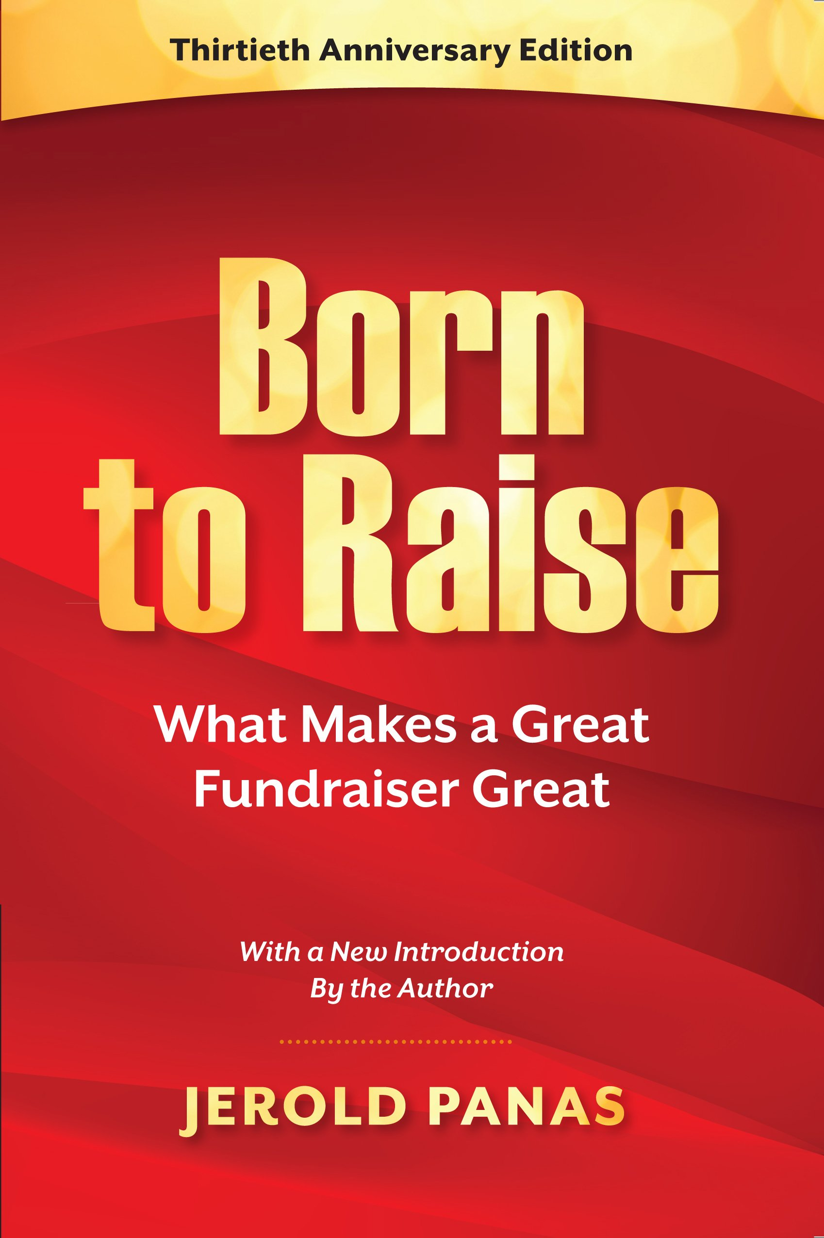 Born to Raise: What Makes a Great Fundraiser Great, 30th Anniversary Edition ebook
