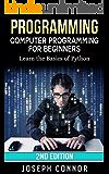 Python: Python Programming For Beginners: Learn the Basics of Python Programming - 2nd Edition (2017) (Computer Programming for Beginners)