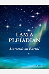 I Am a Pleiadian - Starseeds On Earth! Kindle Edition