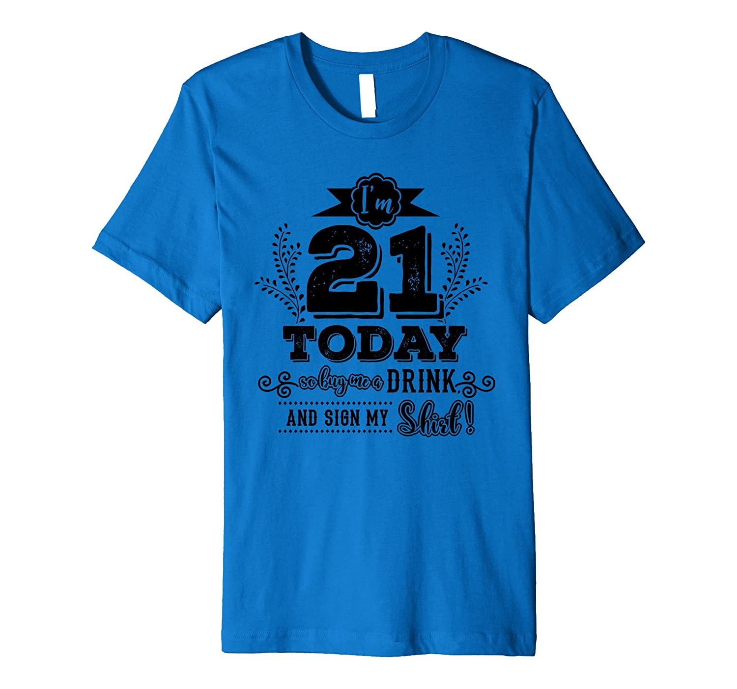 21st Birthday Buy Me A Drink and Sign My Shirt 21 Today-AZP