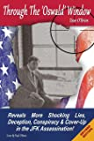Through the 'oswald' Window - Black & White 'revised' Edition: Reveals More Shocking Lies, Deception, Conspiracy and Cover-Up in the JFK Assassination!