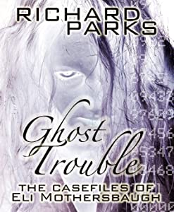 Ghost Trouble: The Casefiles of Eli Mothersbaugh