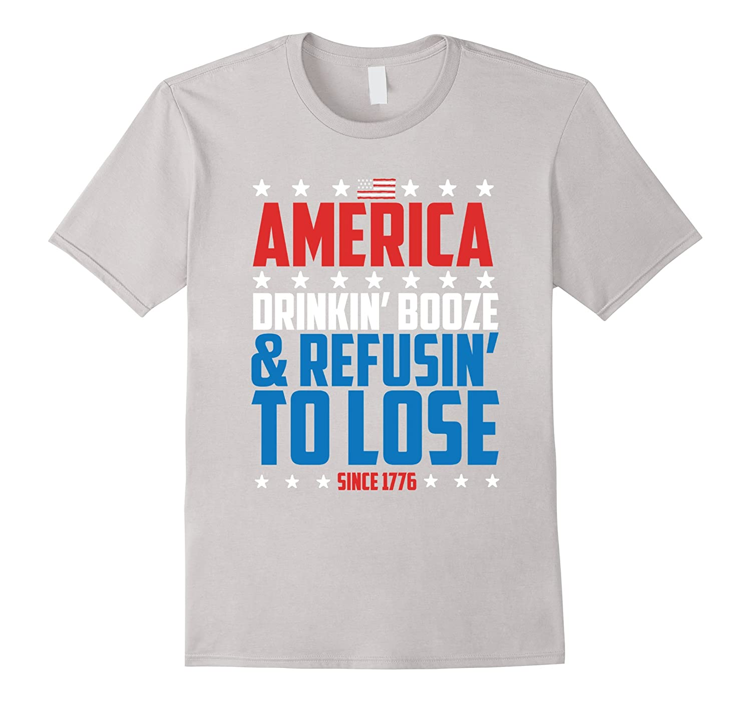 America Drinkin Booze  Refusin to Lose Since 1776 T-Shirt-Vaci