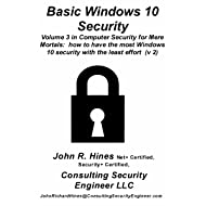 Basic Windows 10 Security: How to have the most Windows 10 security with the least effort (v2) (Computer Security for Mere Mortals Book 3)