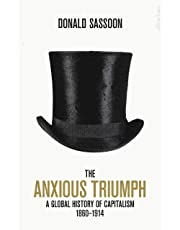 Anxious Triumph: A Global History of Capitalism, 1860-1914, The