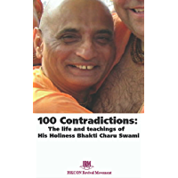 100 Contradictions: The Life & Teachings of His Holiness Bhakti Charu Swami