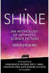 SHINE: An Anthology of Optimistic Science Fiction Kindle Edition