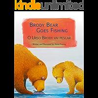Brody Bear Goes Fishing: Portuguese & English Dual Text