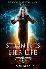 Strange Is Her Life: An Urban Fantasy Action Adventure (The School Of Necessary Magic Book 6) Kindle Edition
