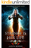 Strange Is Her Life: An Urban Fantasy Action Adventure (The School Of Necessary Magic Book 6)