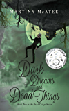 Dark Dreams and Dead Things: Dead Things Series Book 2