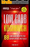 Low Carb Kochbuch: 88 Low Carb Rezepte für Berufstätige und Faule : Inklusive 30 Tage Low Carb Ernährungsplan