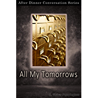 All My Tomorrows: After Dinner Conversation Short Story Series