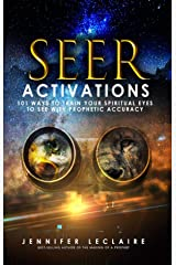 Seer Activations: 101 Ways to Train Your Spiritual Eyes to See with Prophetic Accuracy Kindle Edition