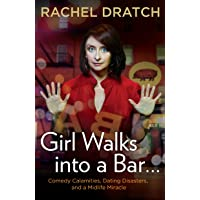 Girl Walks into a Bar . . .: Comedy Calamities, Dating Disasters, and aMidlife Miracle