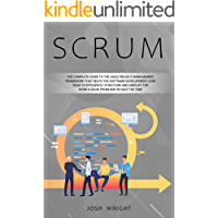 Scrum: The Complete Guide to the Agile Project Management Framework that Helps the Software Development Lean Team to Efficiently Structure and Simplify the Work & Solve Problems in Half the Time
