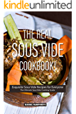 The Real Sous Vide Cookbook!: Exquisite Sous Vide Recipes for Everyone - The Ultimate Sous Vide Cooking Guide