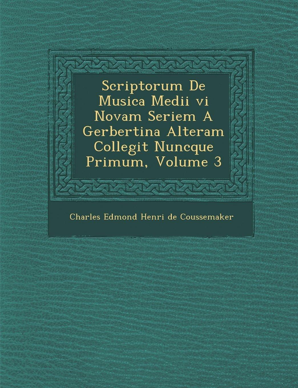 Read Online Scriptorum de Musica Medii VI Novam Seriem a Gerbertina Alteram Collegit Nuncque Primum, Volume 3 (French Edition) pdf