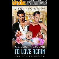 A Billion Reasons To Love Again: BWWM, Billionaire, Boss, Triplets Romance (Big City Dreams Book 14)