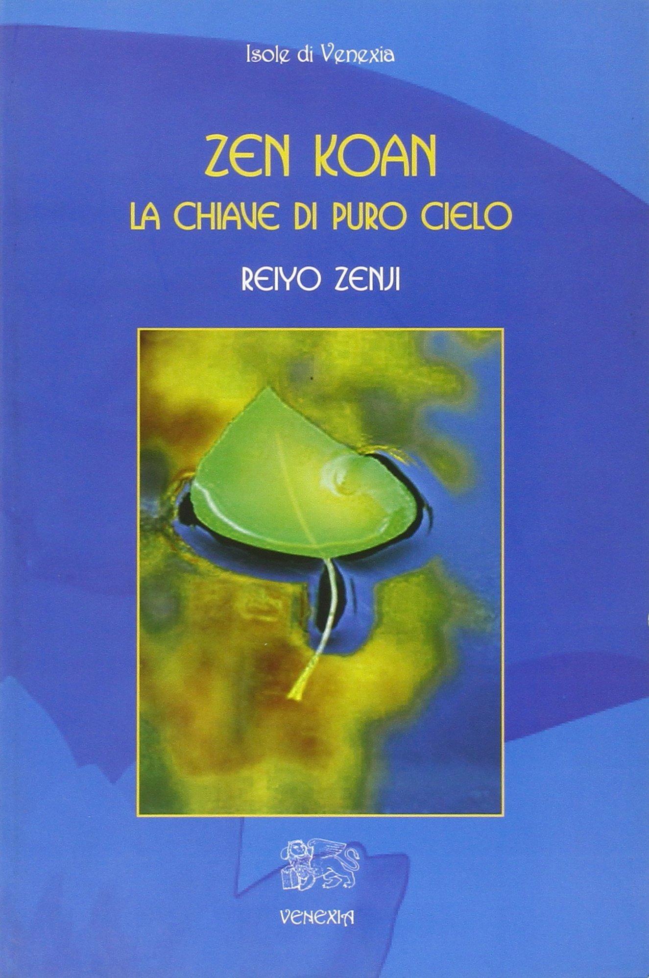Zen Koan. La chiave di puro cielo Copertina flessibile – 1 gen 2008 Reiyo Zenji Venexia 8887944601 Buddismo Zen