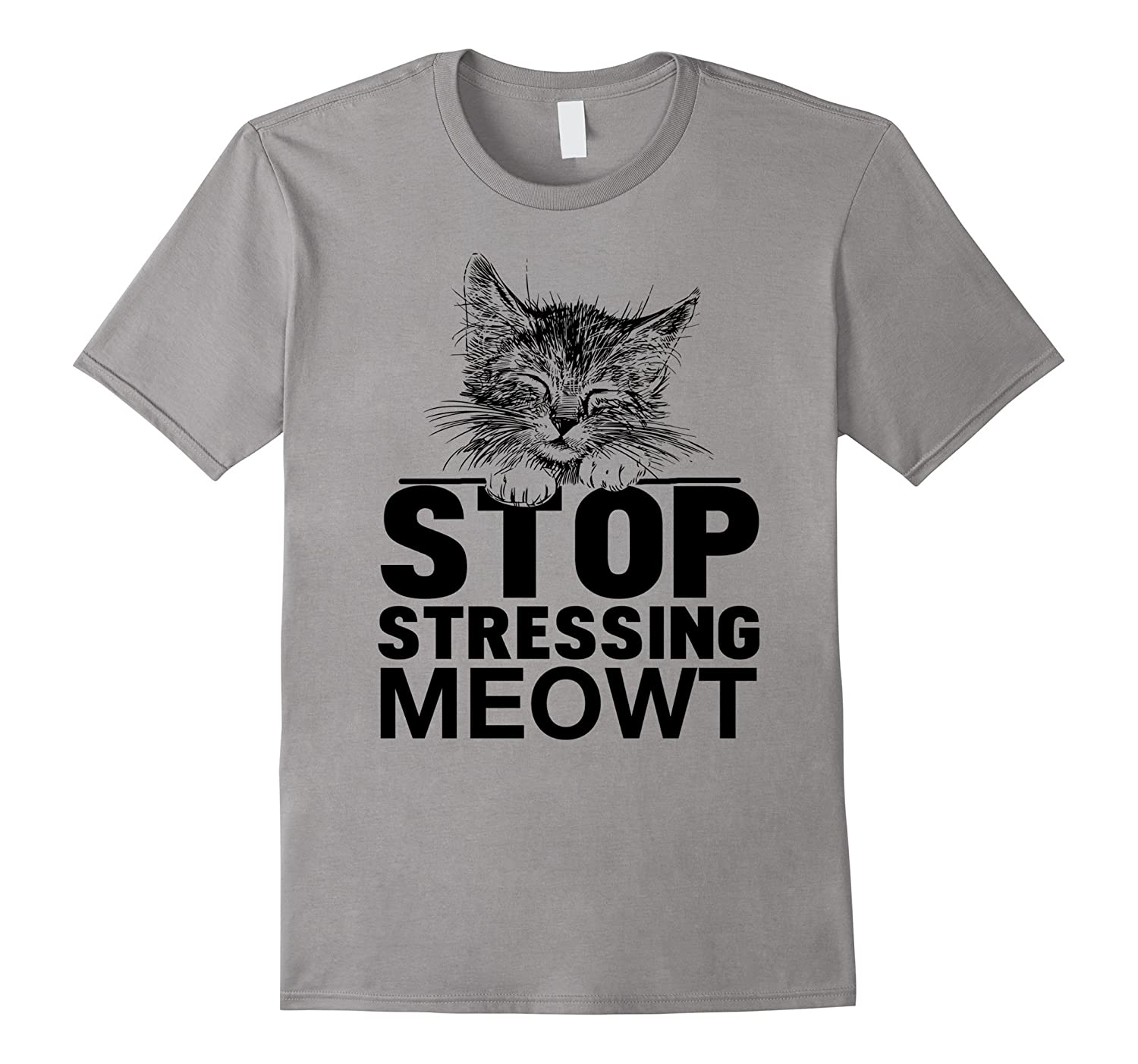 Stop Stressing Meowt T Shirt - I Love Cat Shirts Gift Idea-RT