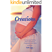 Creations: Conscious Fertility and Conception, Pregnancy and Birth