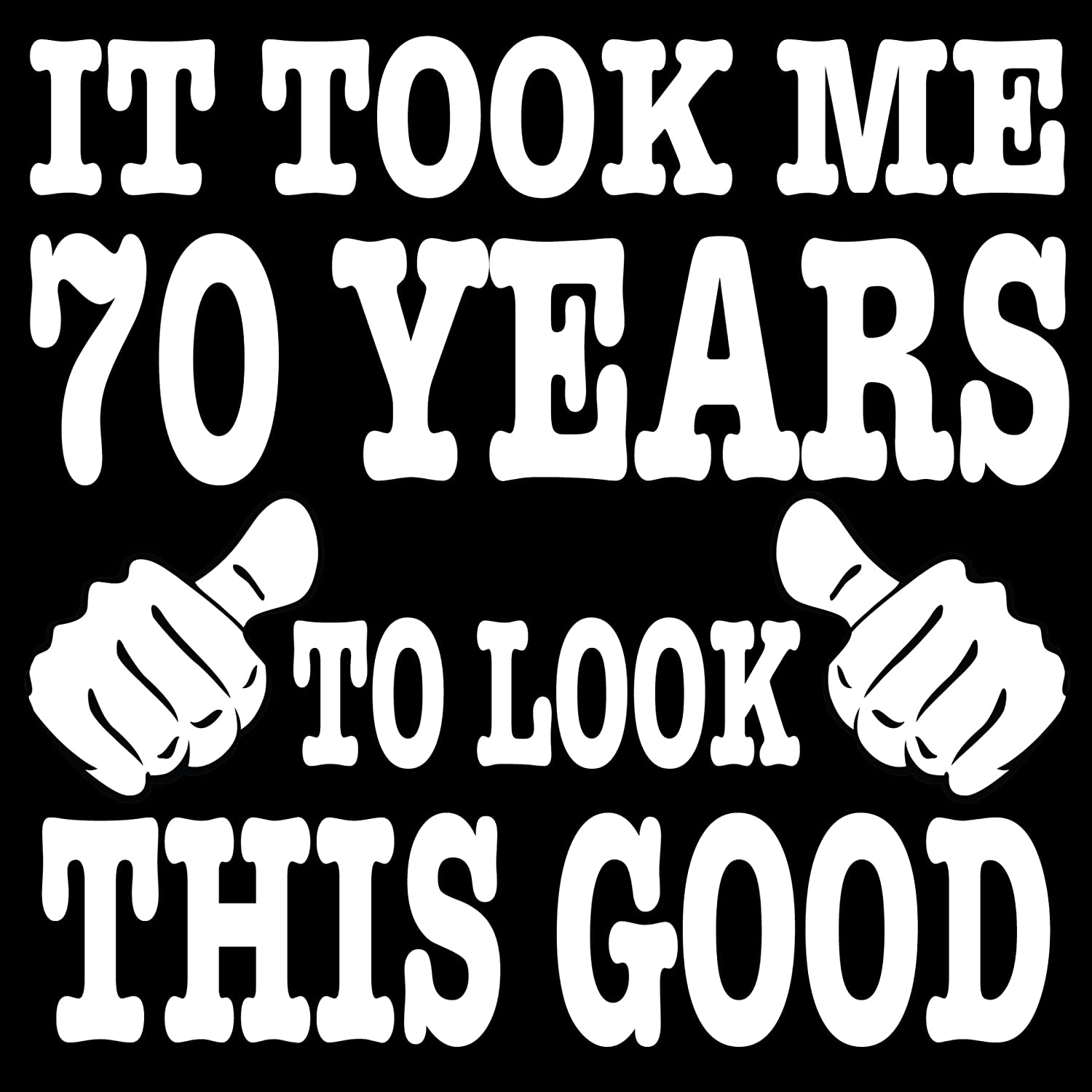 White Text Birthday Gift It Took Me 70 Years To Look This Good T-Shirt