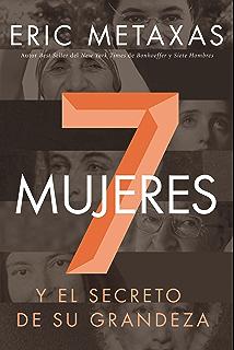Siete mujeres: Y el secreto de su grandeza (Spanish Edition)