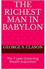 The Richest Man in Babylon: The 7 Laws Governing Wealth Acquisition Kindle Edition