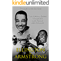 Ellington and Armstrong: The Lives and Careers of America's Most Famous Jazz Performers