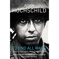To End All Wars: How the First World War Divided Britain (English Edition)