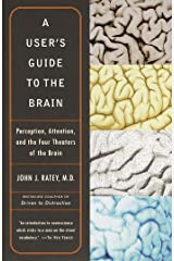 A User's Guide to the Brain: Perception, Attention, and the Four Theatres of the Brain Kindle Edition