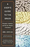 A User's Guide to the Brain: Perception, Attention, and the Four Theaters of the Brain