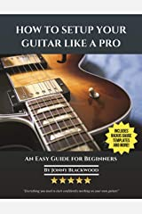 How to Setup Your Guitar Like a Pro: An Easy Guide for Beginners Kindle Edition