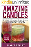 Amazing Candles: 25 Luxury Homemade Candle Recipes For Infusing Your Room With Delightful Fragrance