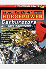How to Build Horsepower, Volume 2: Carburetors and Intake Manifolds Paperback