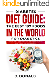 Diabetes Diet Guide: The best 197 foods in the world for diabetics: How to live an extraordinary life and eat what you want even if you have diabetes