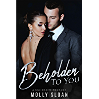 Beholden to You: A Billionaire Romance (Be Series)